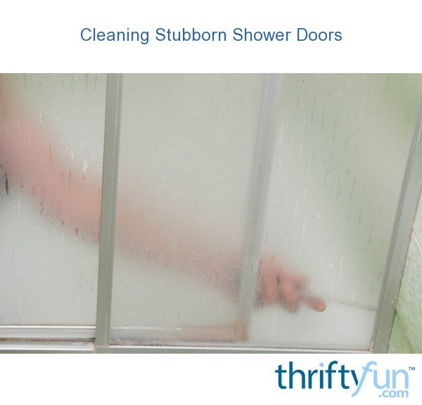 cleaning shower doors cleaning stubborn shower doors thriftyfun 30773