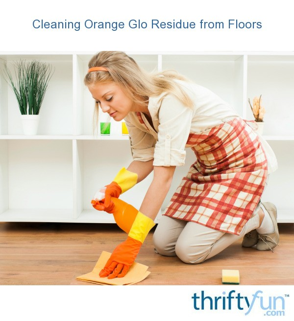 Cleaning Orange Glo Residue From Floors Thriftyfun