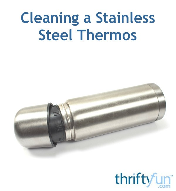 Cleaning A Stainless Steel Thermos Thriftyfun