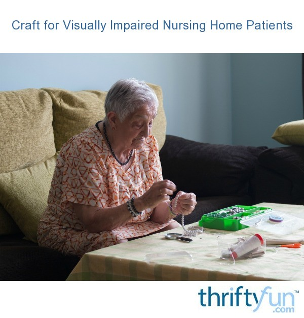 Crafts for visually impaired nursing home patients for Crafts to make for nursing homes