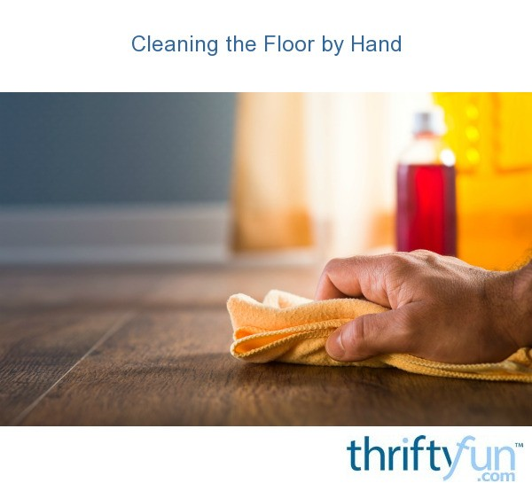 Cleaning The Floor By Hand Thriftyfun