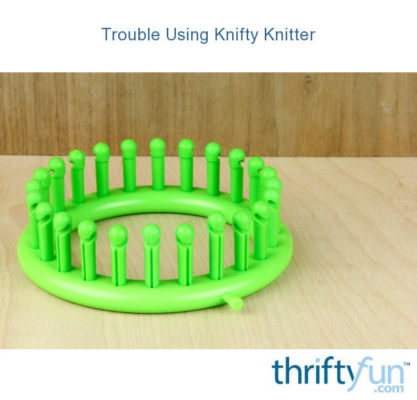 Trouble Using Knifty Knitter | ThriftyFun