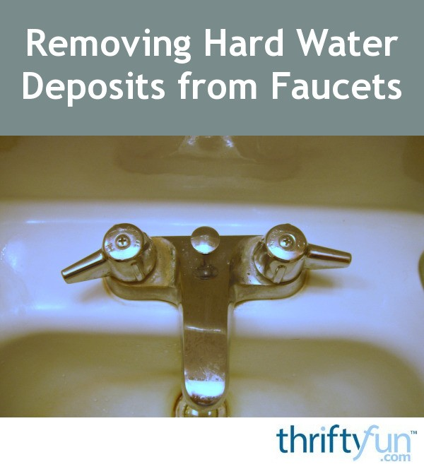 Removing Hard Water Deposits from Faucets | ThriftyFun