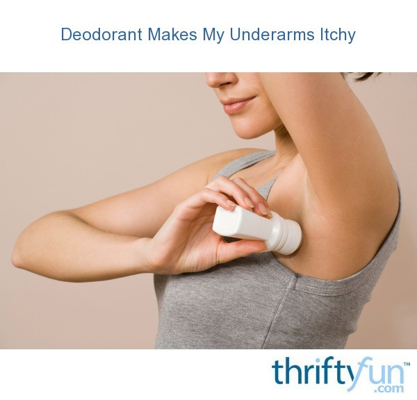 Deodorant Makes My Underarms Itchy | ThriftyFun