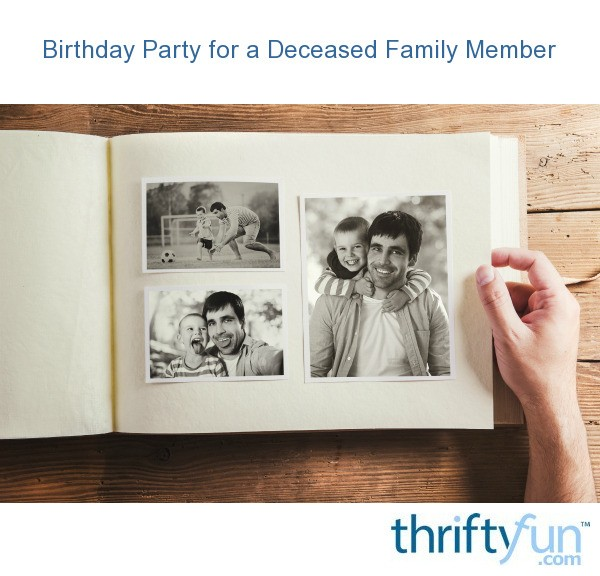Planning A Birthday Party For A Deceased Family Member Thriftyfun