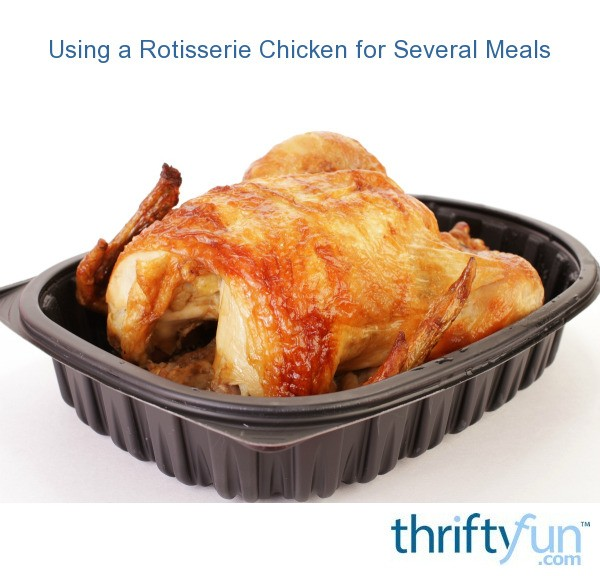 Using A Rotisserie Chicken For Several Meals Thriftyfun