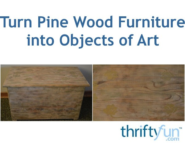 Turn Pine Wood Furniture Into Objects Of Art Thriftyfun