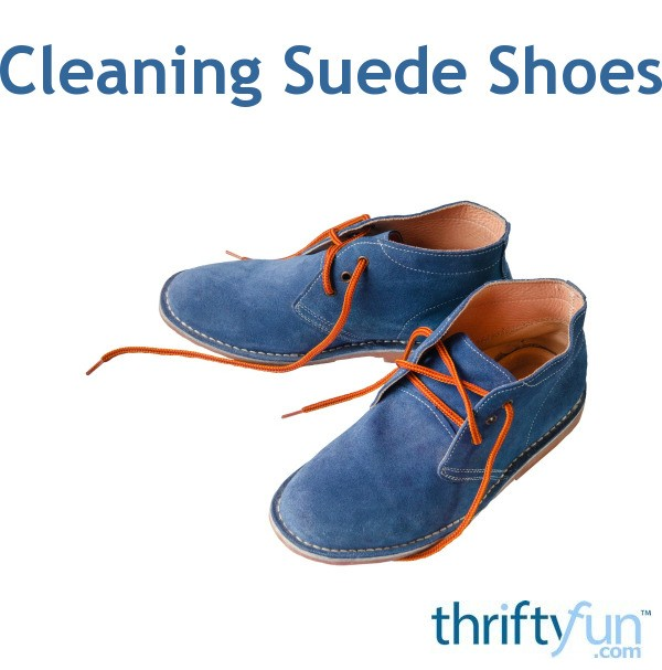 cleaning suede shoes thriftyfun