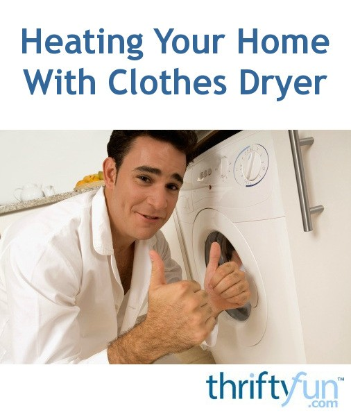 Heating Your Home With Your Clothes Dryer Thriftyfun