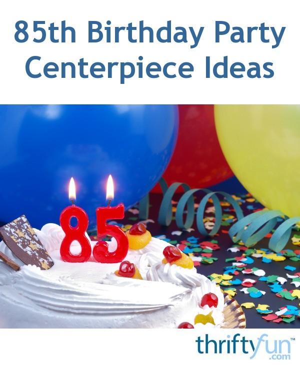 85th Birthday Party Centerpiece Ideas