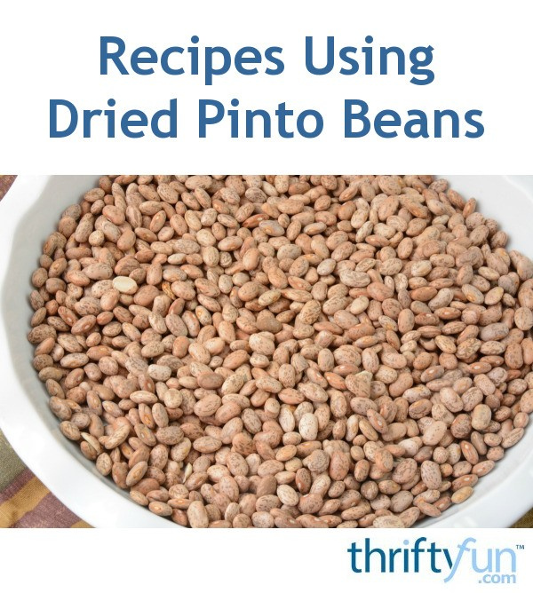 Recipes Using Dried Pinto Beans Thriftyfun