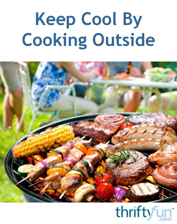 Keep Cool By Cooking Outside Thriftyfun