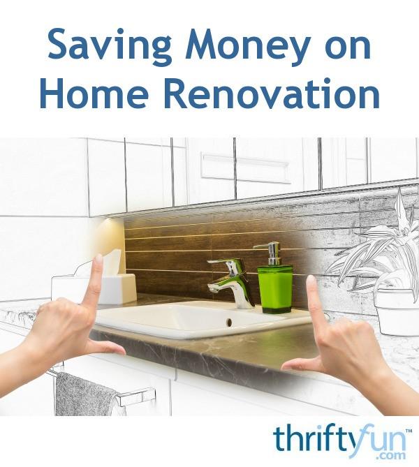 Money Saving Tips For Home Renovation: Saving Money On Home Renovation