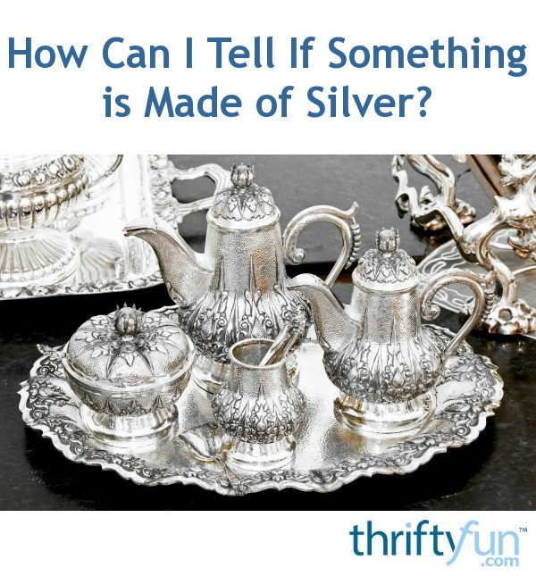 How Can I Tell If Something is Made of Silver? | ThriftyFun