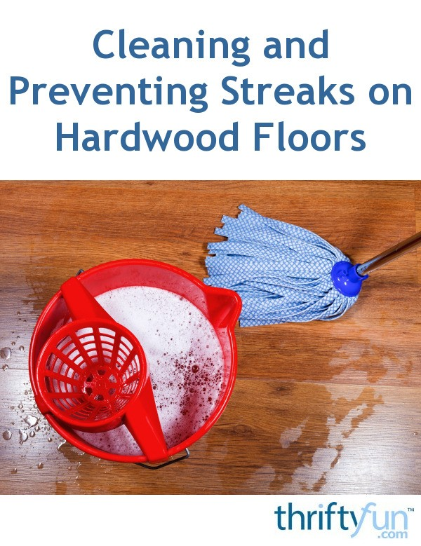 Cleaning And Preventing Streaks On Hardwood Floors Thriftyfun