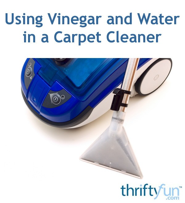Using Vinegar And Water In A Carpet Cleaner Thriftyfun