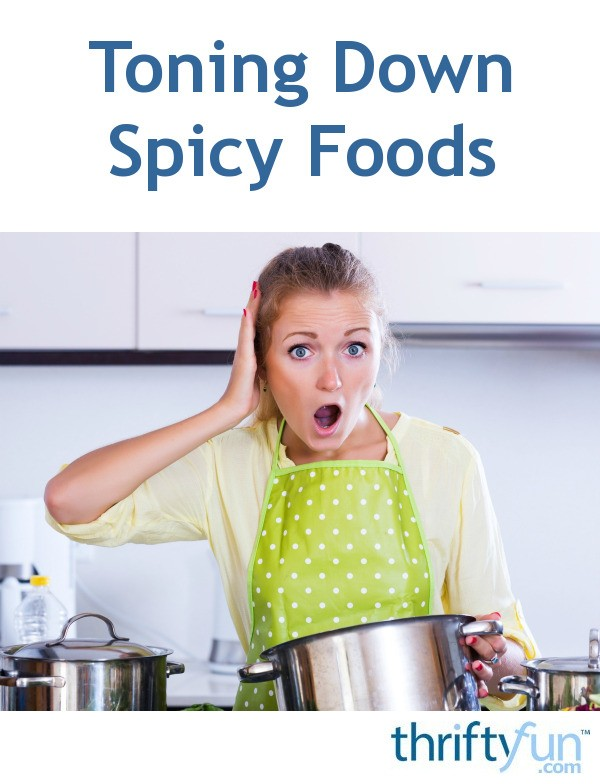 Toning Down Spicy Foods Thriftyfun
