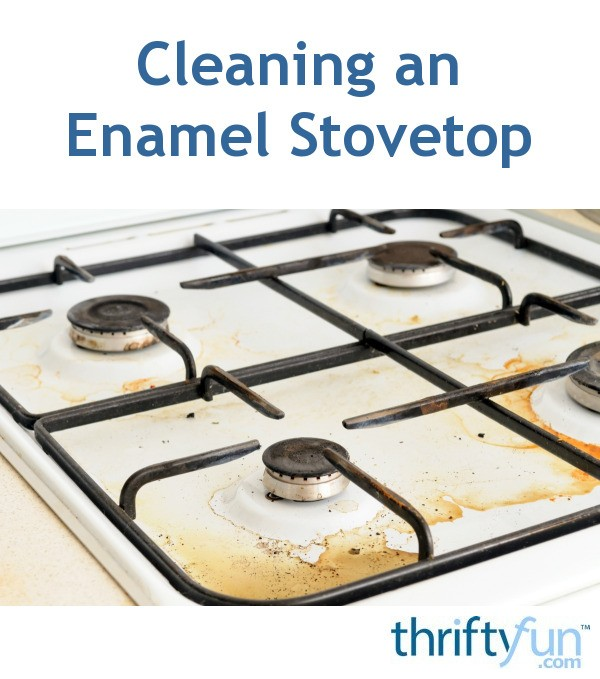 Cleaning An Enamel Stovetop Thriftyfun