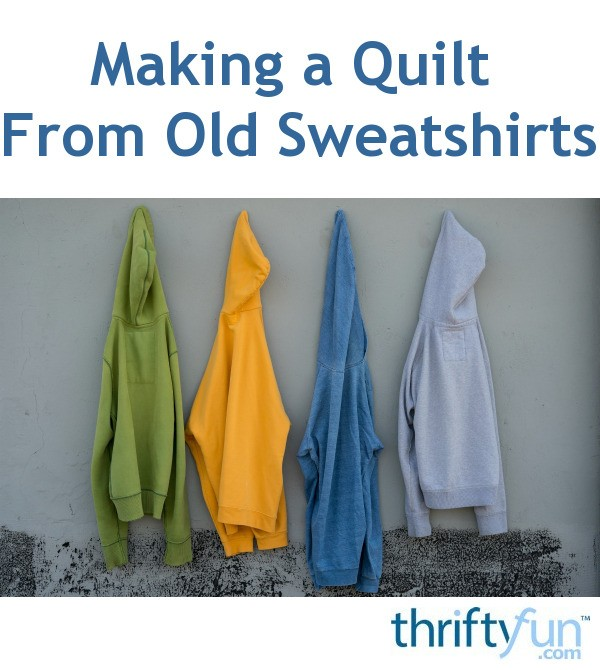 Making A Quilt From Old Sweatshirts Thriftyfun