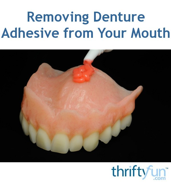 removing denture adhesive from your mouth fancy5 - How To Get Rid Of The Taste Of Denture Liners