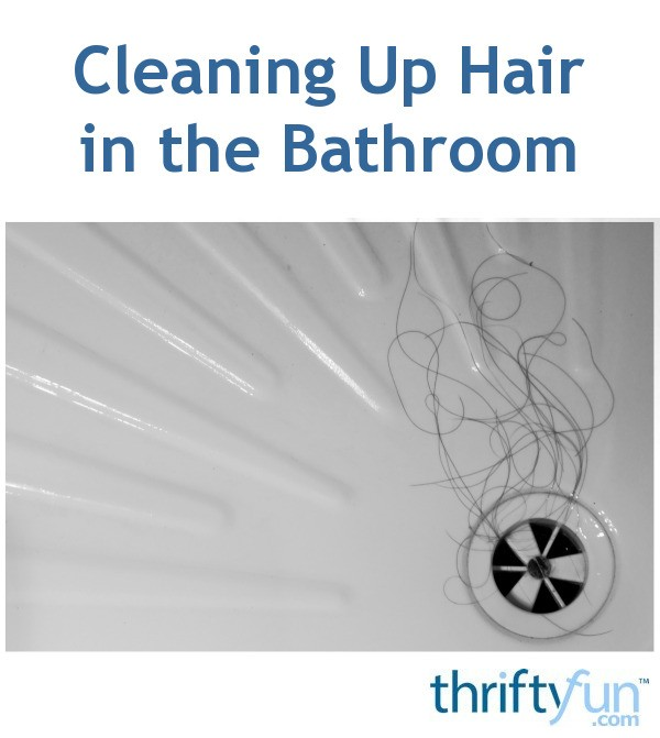 Cleaning up hair in the bathroom thriftyfun for 9 bathroom cleaning problems solved