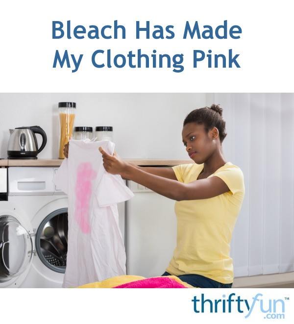 bleach has made my clothing pink thriftyfun. Black Bedroom Furniture Sets. Home Design Ideas