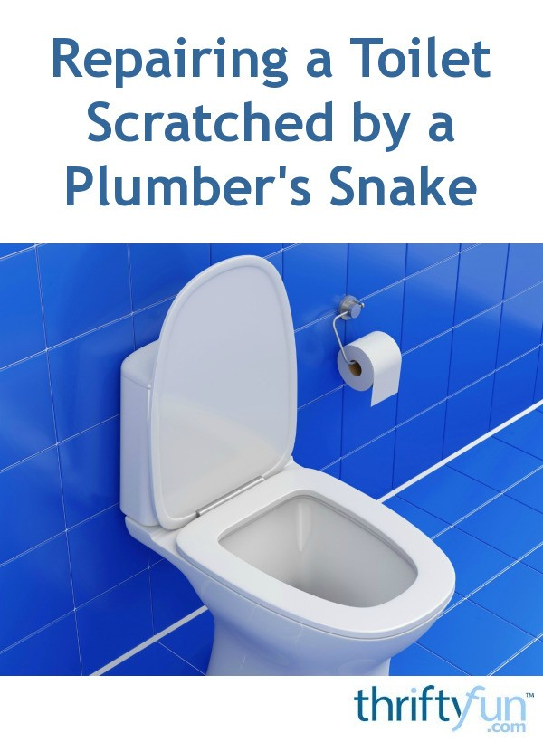 Repairing A Toilet Scratched By A Plumber S Snake Thriftyfun