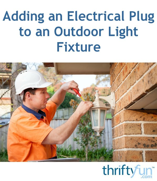 Adding An Electrical Plug To An Outdoor Light Fixture