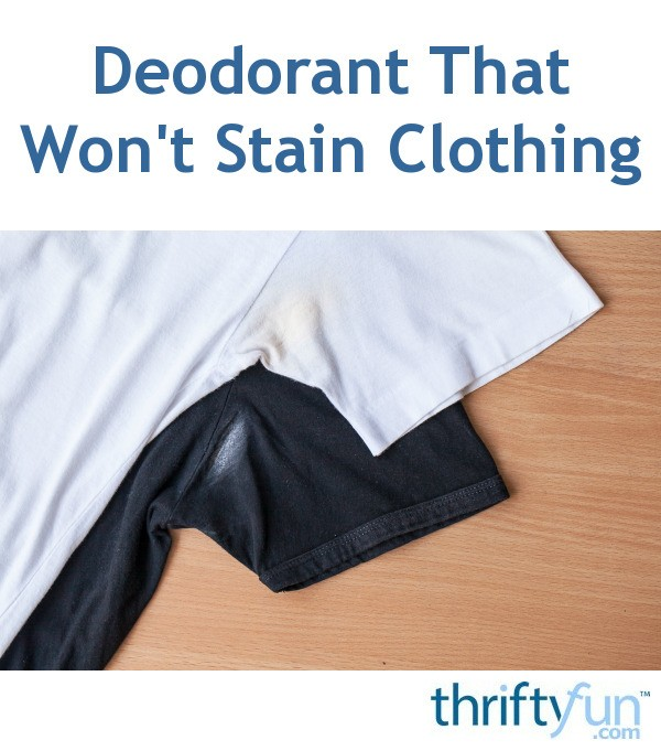 deodorant that won 39 t stain clothing thriftyfun