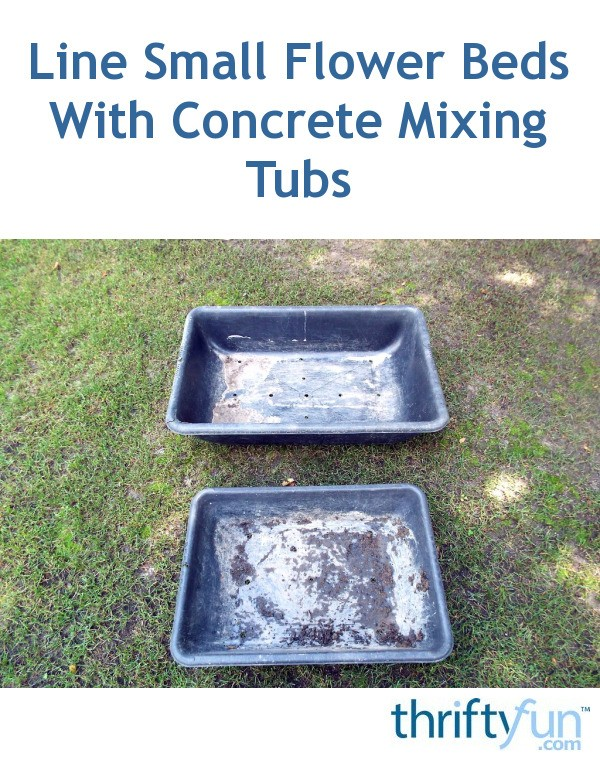 Line Small Flower Beds With Concrete Mixing Tubs Thriftyfun