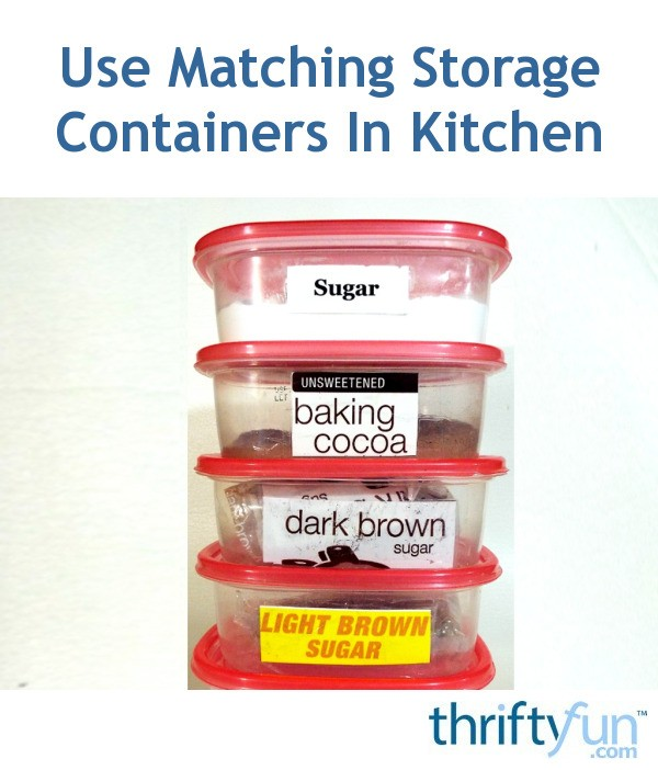Use Matching Storage Containers In Kitchen Thriftyfun