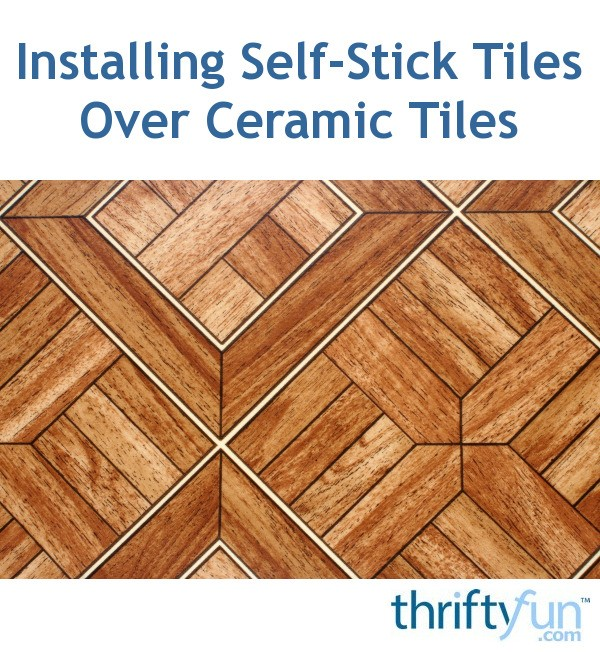 Installing Self Stick Tiles Over Ceramic Tiles Thriftyfun