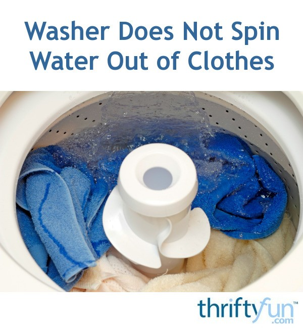 Washer Does Not Spin Water Out Of Clothes