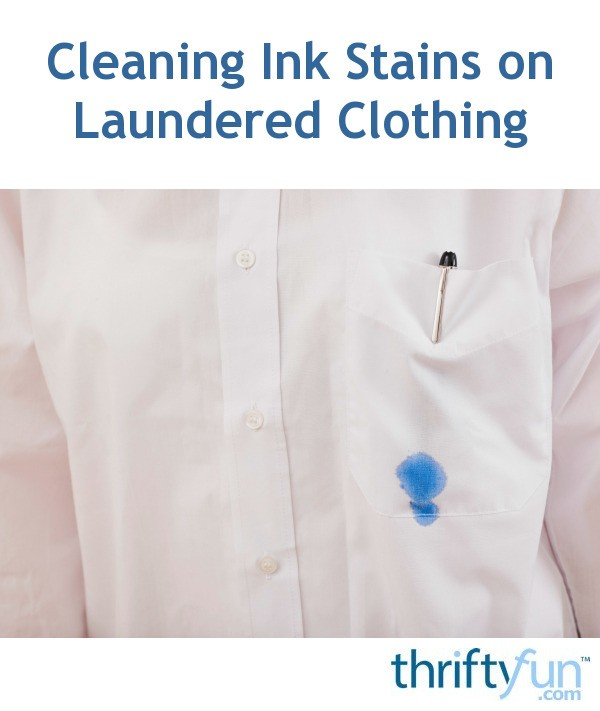 cleaning ink stains on laundered clothing thriftyfun