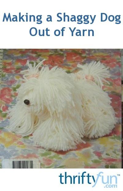 making a shaggy dog out of yarn thriftyfun
