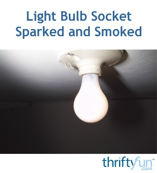 Light Bulb Socket Sparked and Smoked | ThriftyFun