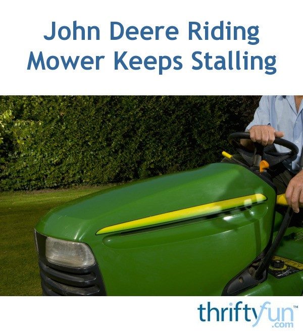 John Deere Riding Mower Keeps Stalling | ThriftyFun
