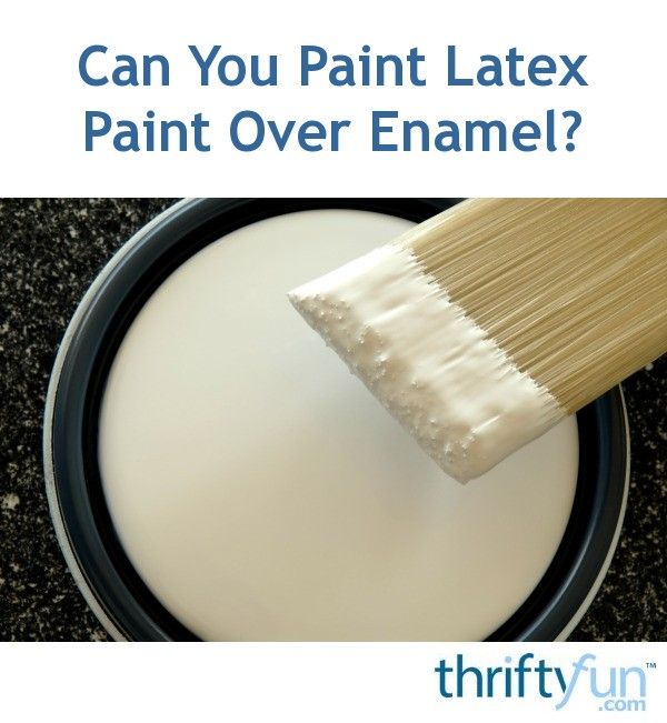 Painting latex over enamel