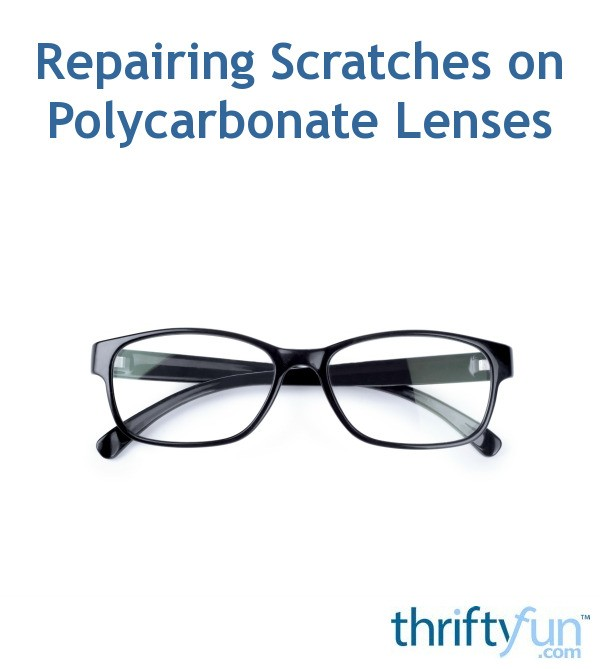 repairing scratches on polycarbonate lenses thriftyfun
