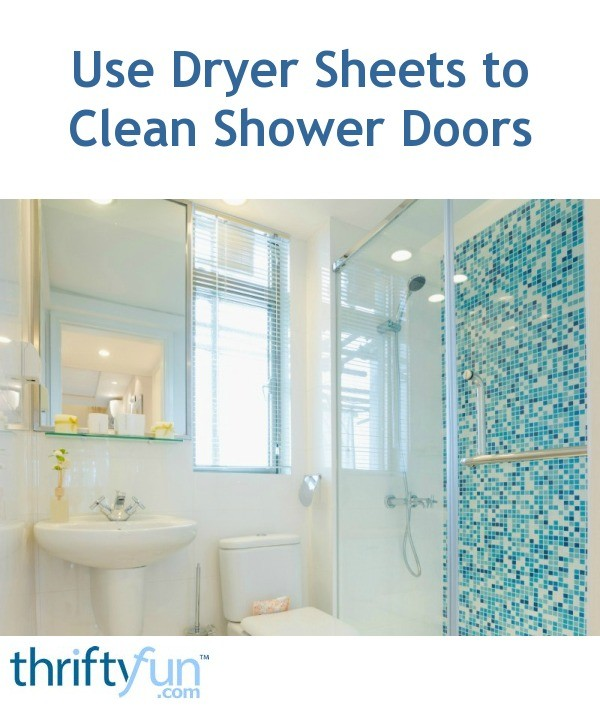 cleaning shower doors use dryer sheets to clean shower doors thriftyfun 30773