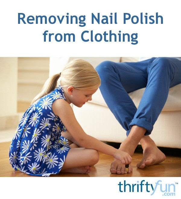 Removing Nail Polish From Clothing Thriftyfun