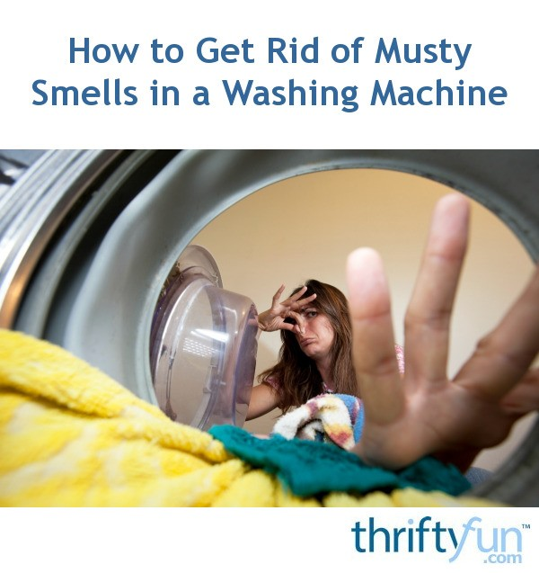How To Get Rid Of Musty Smells In A Washing Machine