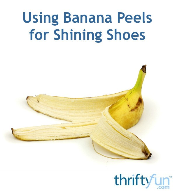 banana shoe polish It could add a shine to your leather shoes banana peel could be used in a variety of ways you might not using the inside of the peel as a shoe polish.