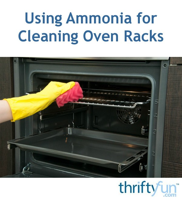 Using Ammonia For Cleaning Oven Racks Thriftyfun