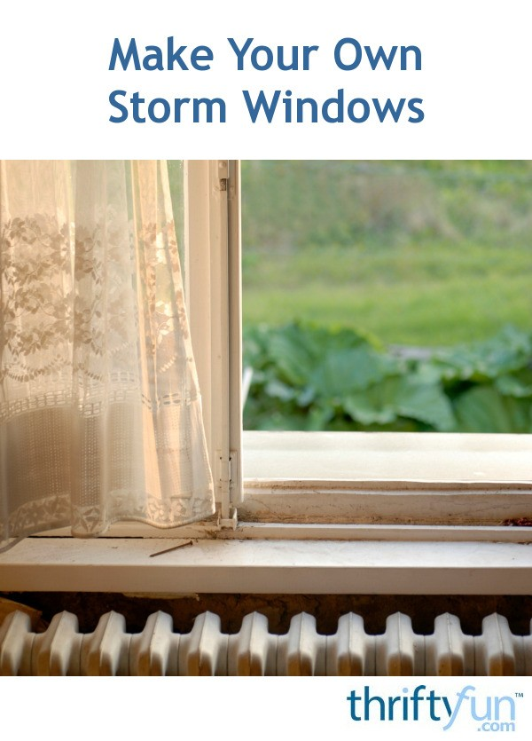 Make your own storm windows thriftyfun for Build your own window