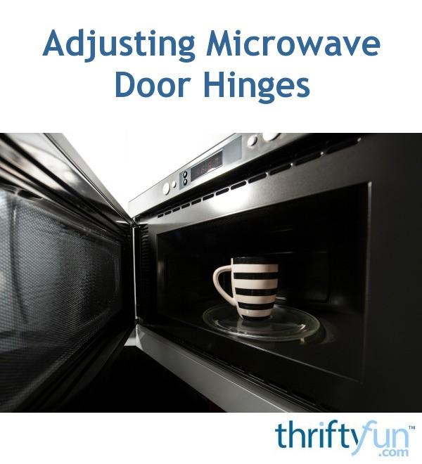 Adjusting Microwave Door Hinges Thriftyfun