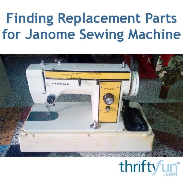 Finding Replacement Parts For Janome Sewing Machine ThriftyFun Classy Janome Sewing Machine Spare Parts