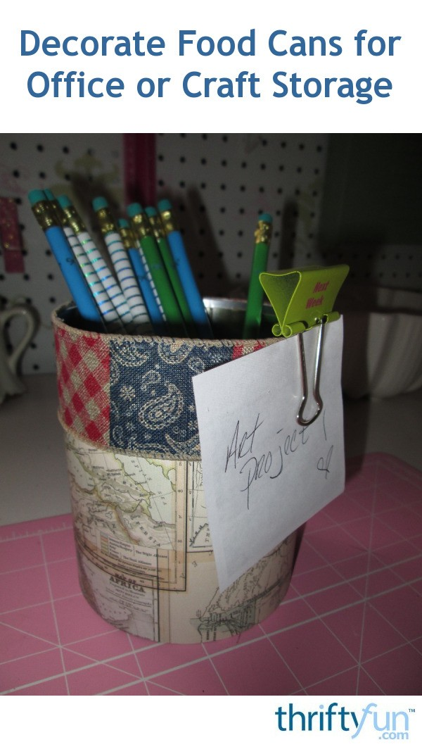 Decorated Tin Cans For Office Or Craft Storage Thriftyfun