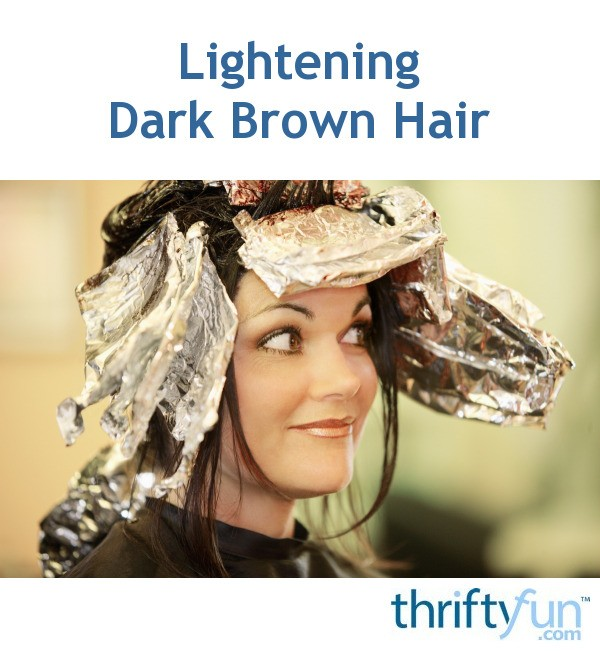 Lightening Dark Brown Hair Thriftyfun