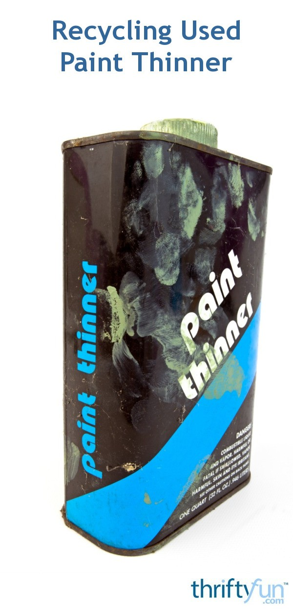Recycling Used Paint Thinner Thriftyfun